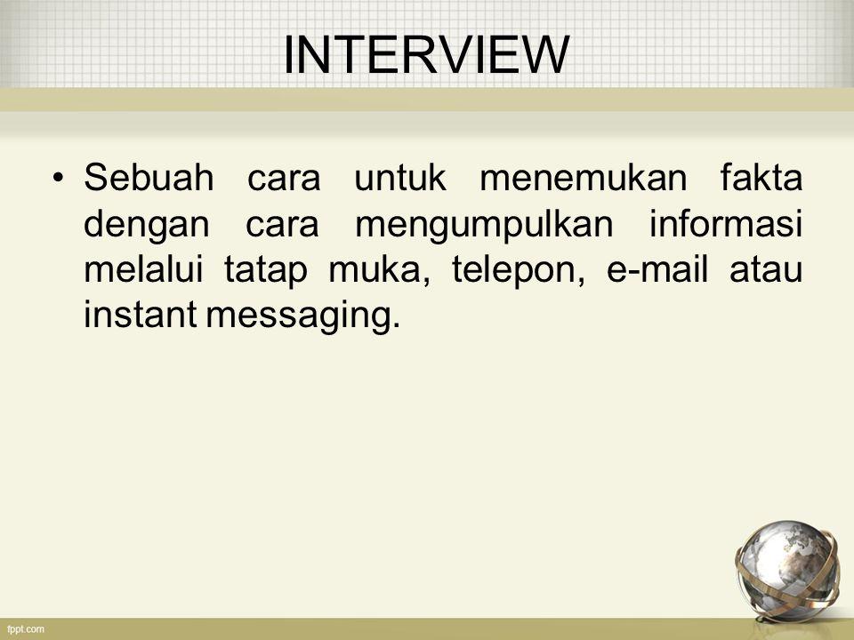 INTERVIEW Sebuah cara untuk menemukan fakta dengan cara mengumpulkan informasi melalui tatap muka, telepon, e-mail atau instant messaging.