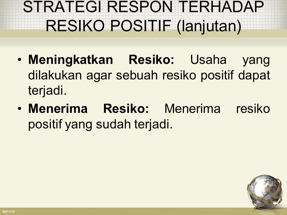 STRATEGI RESPON TERHADAP RESIKO POSITIF (lanjutan)