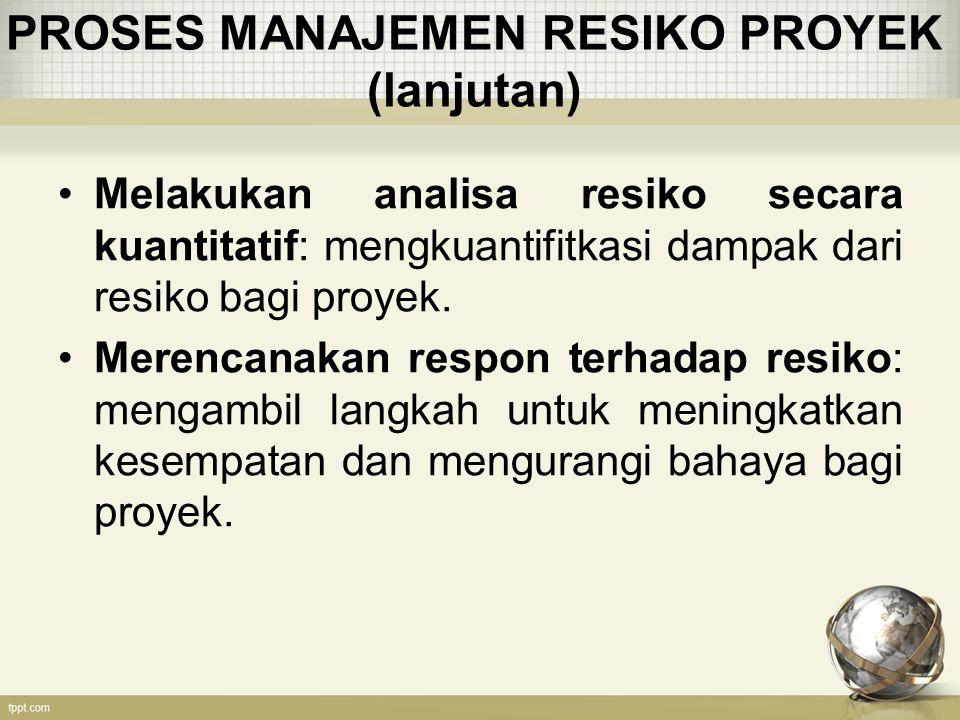 PROSES MANAJEMEN RESIKO PROYEK (lanjutan)