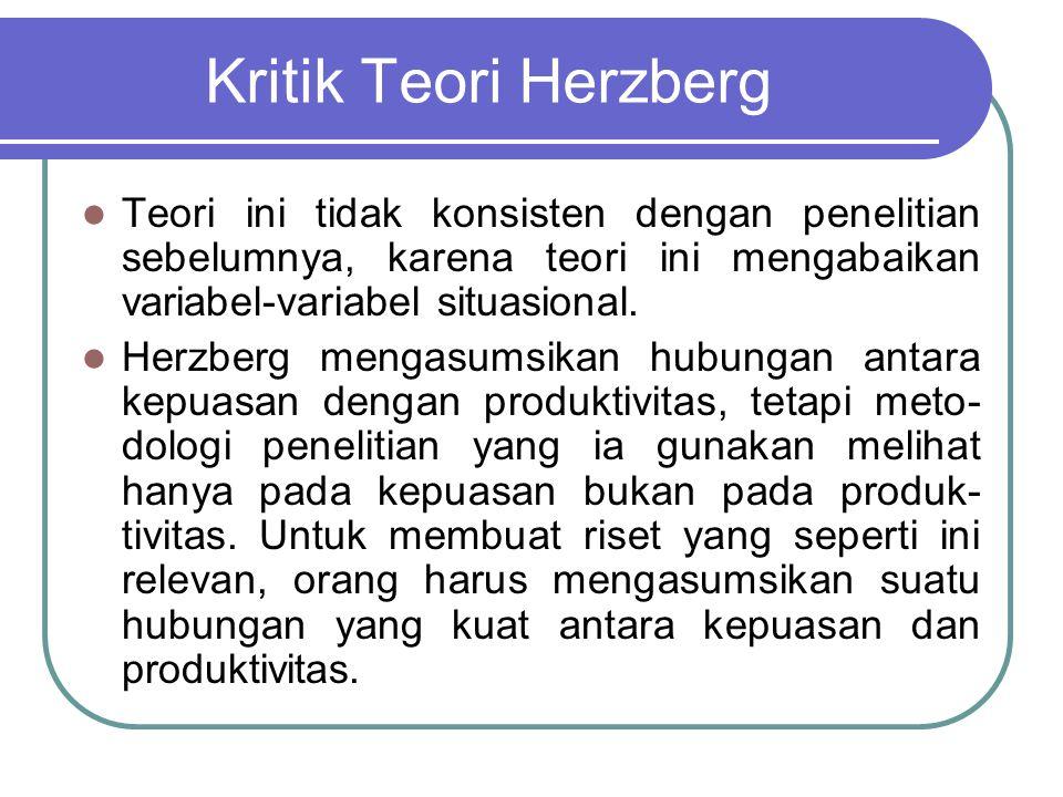 Kritik Teori Herzberg Teori ini tidak konsisten dengan penelitian sebelumnya, karena teori ini mengabaikan variabel-variabel situasional.