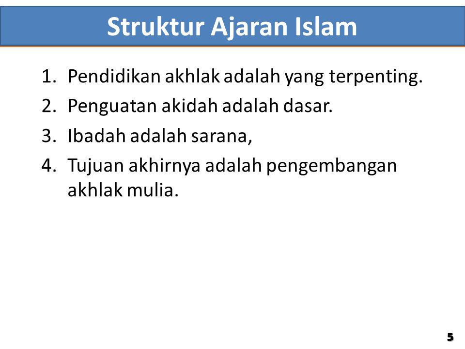 Struktur Ajaran Islam Pendidikan akhlak adalah yang terpenting.