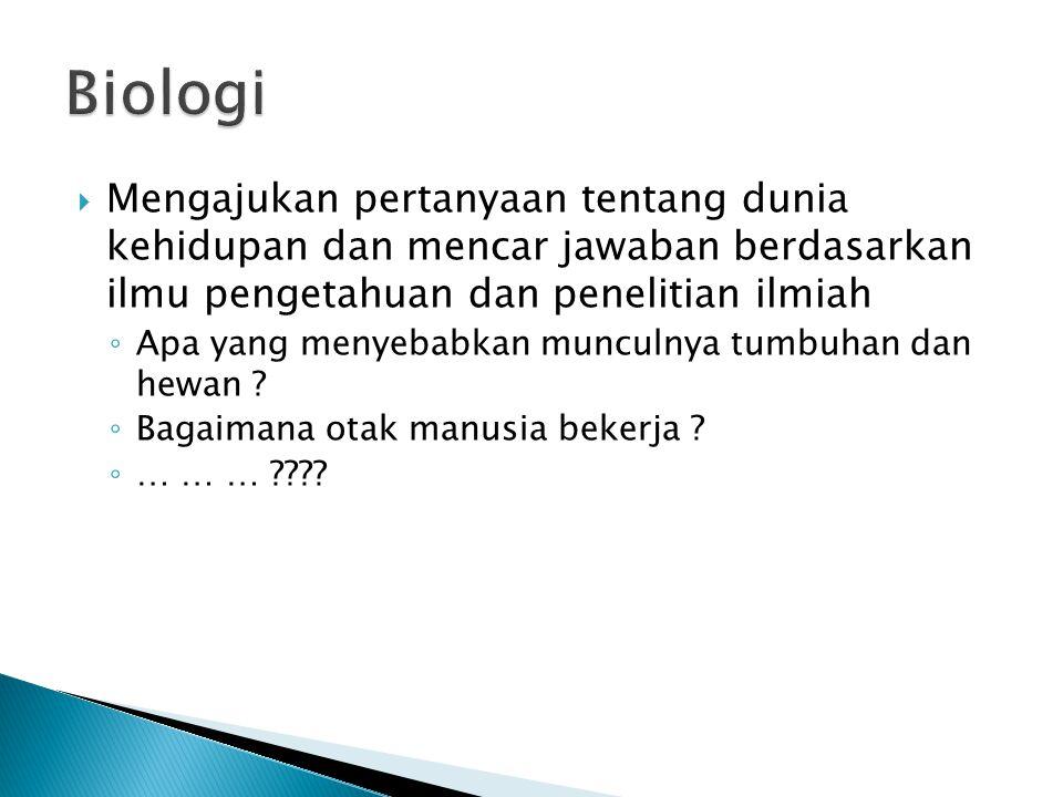 Biologi Mengajukan pertanyaan tentang dunia kehidupan dan mencar jawaban berdasarkan ilmu pengetahuan dan penelitian ilmiah.