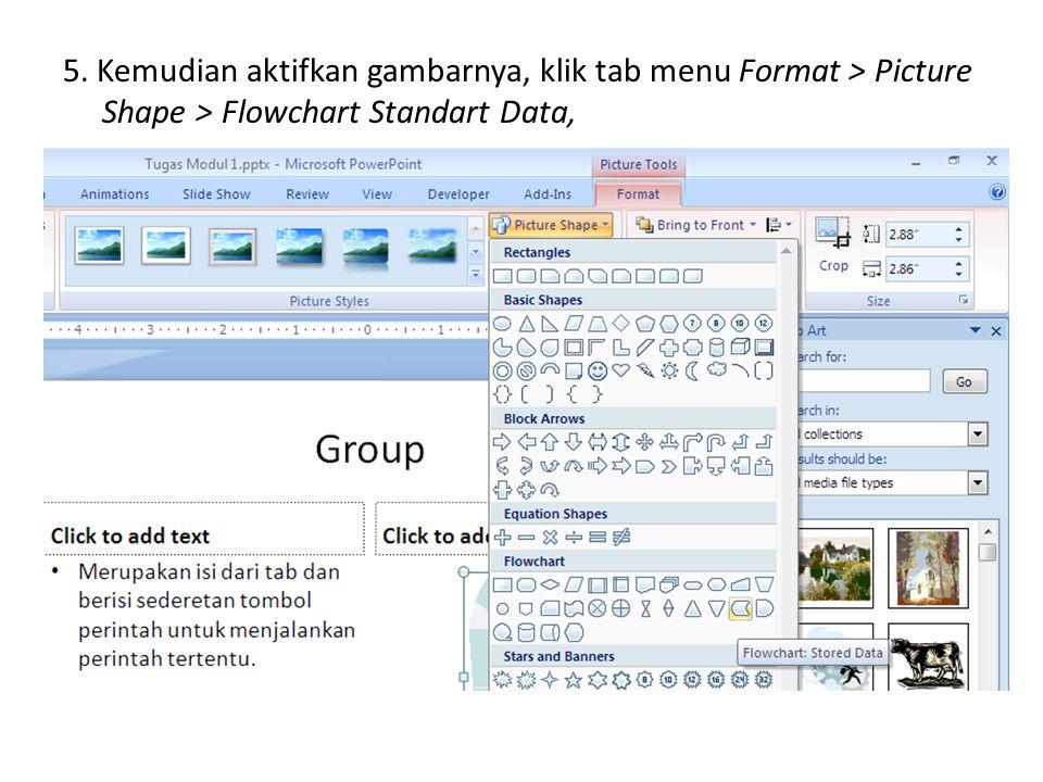 5. Kemudian aktifkan gambarnya, klik tab menu Format > Picture Shape > Flowchart Standart Data,