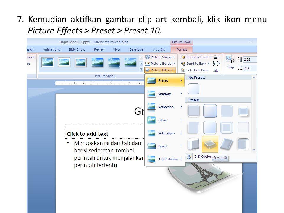 7. Kemudian aktifkan gambar clip art kembali, klik ikon menu Picture Effects > Preset > Preset 10.