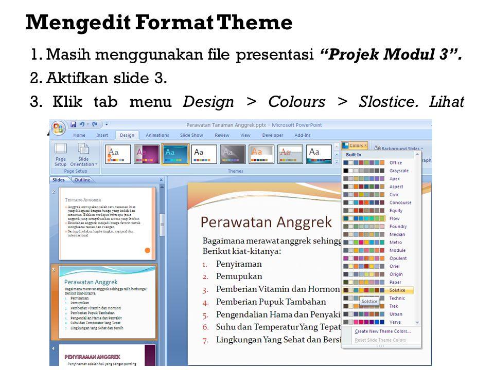 Mengedit Format Theme 1. Masih menggunakan file presentasi Projek Modul 3 . 2. Aktifkan slide 3.