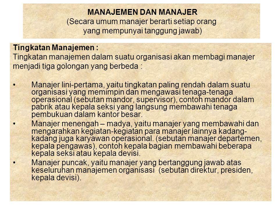 MANAJEMEN DAN MANAJER (Secara umum manajer berarti setiap orang yang mempunyai tanggung jawab)