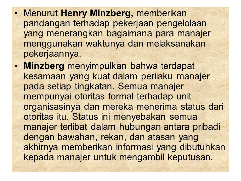 Menurut Henry Minzberg, memberikan pandangan terhadap pekerjaan pengelolaan yang menerangkan bagaimana para manajer menggunakan waktunya dan melaksanakan pekerjaannya.