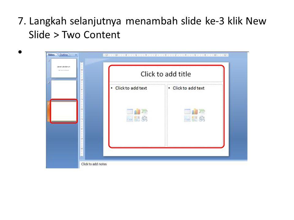 7. Langkah selanjutnya menambah slide ke-3 klik New Slide > Two Content