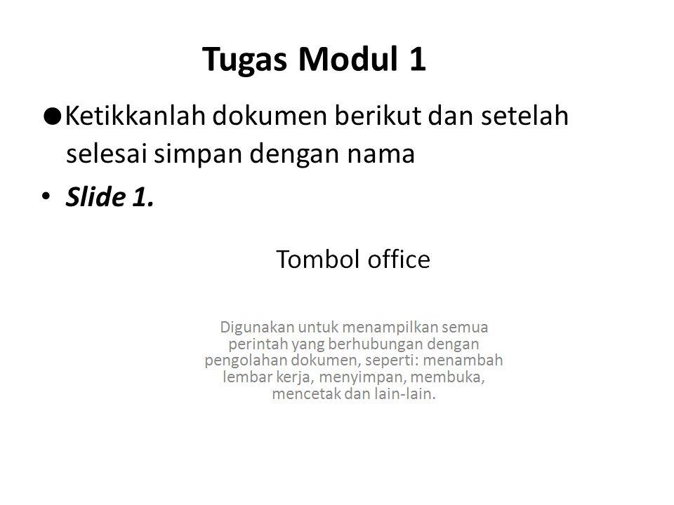 Tugas Modul 1 ●Ketikkanlah dokumen berikut dan setelah selesai simpan dengan nama Slide 1.
