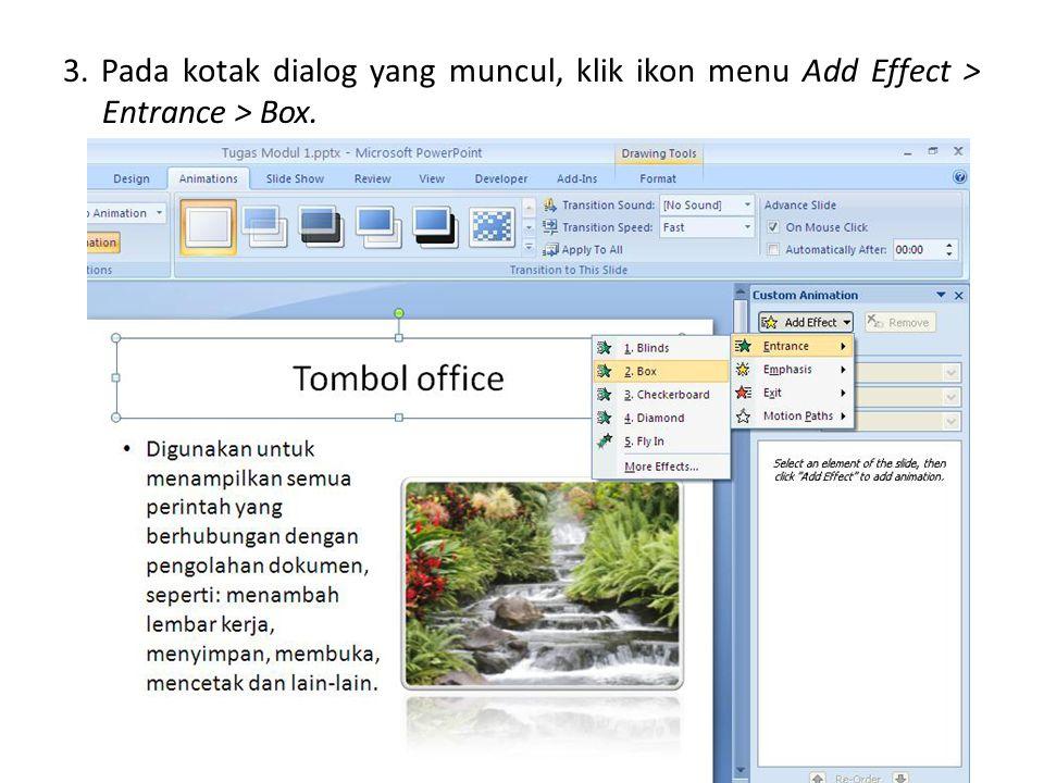 3. Pada kotak dialog yang muncul, klik ikon menu Add Effect > Entrance > Box.