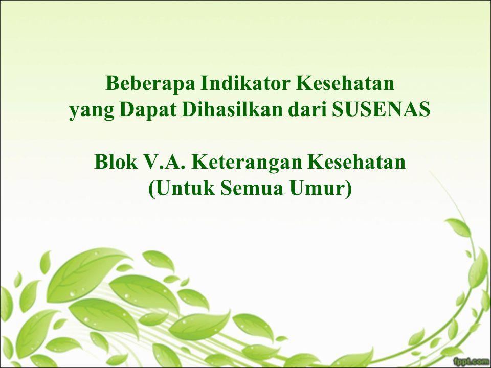 Beberapa Indikator Kesehatan yang Dapat Dihasilkan dari SUSENAS Blok V