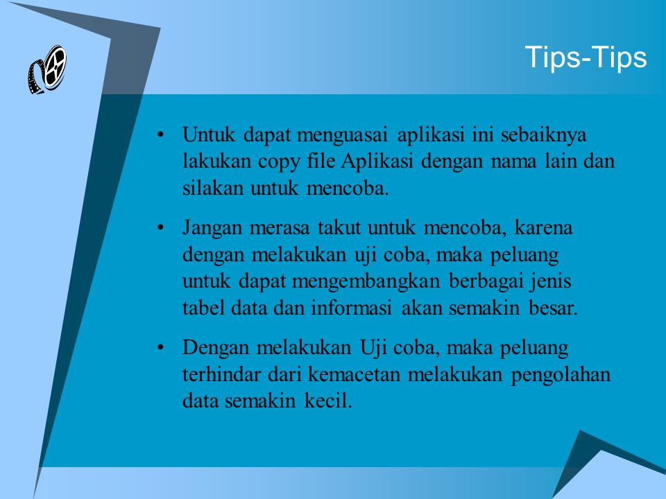 Tips-Tips Untuk dapat menguasai aplikasi ini sebaiknya lakukan copy file Aplikasi dengan nama lain dan silakan untuk mencoba.