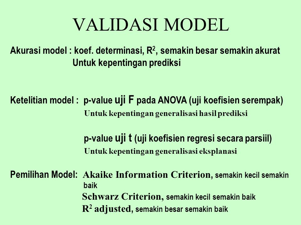 VALIDASI MODEL Akurasi model : koef. determinasi, R2, semakin besar semakin akurat. Untuk kepentingan prediksi.