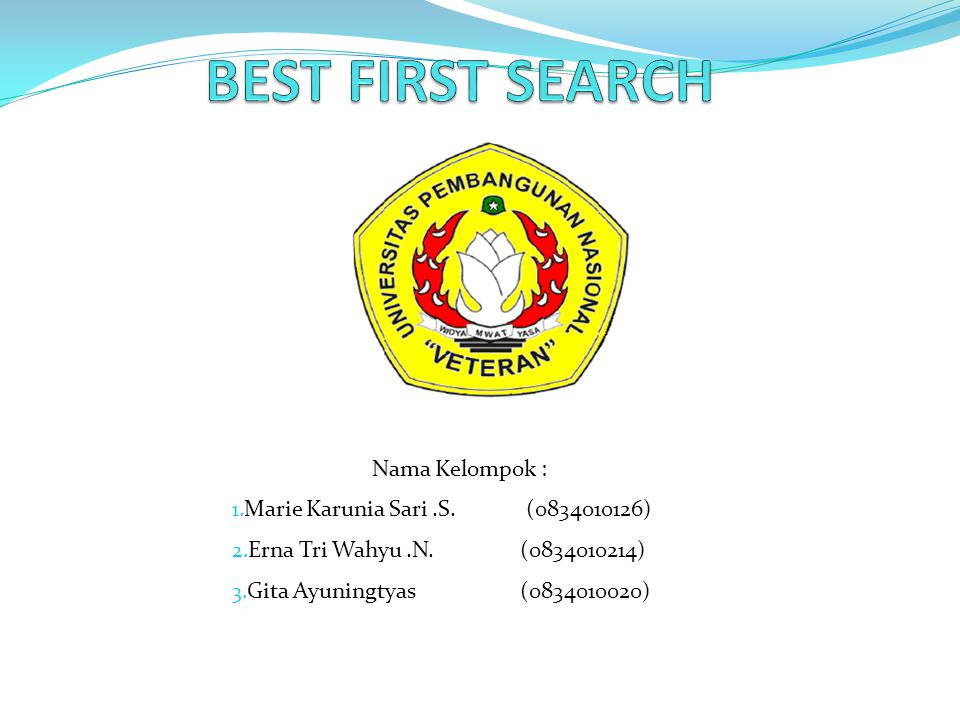 BEST FIRST SEARCH Nama Kelompok : Marie Karunia Sari .S. (0834010126)