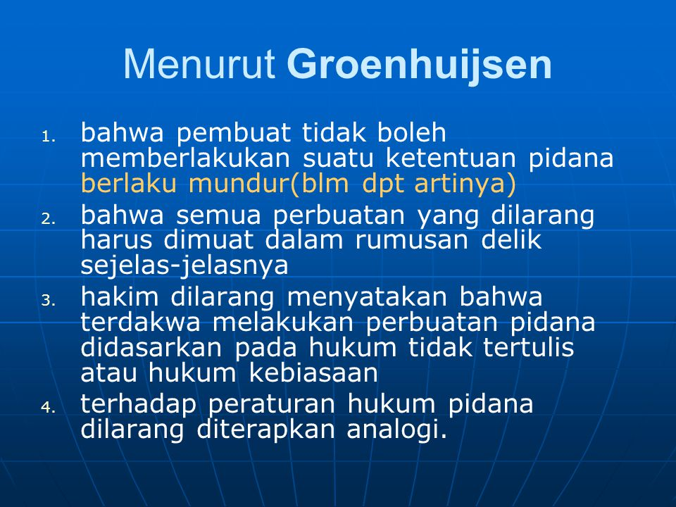 Menurut Groenhuijsen bahwa pembuat tidak boleh memberlakukan suatu ketentuan pidana berlaku mundur(blm dpt artinya)