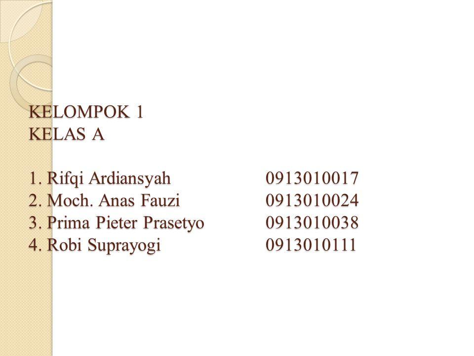 KELOMPOK 1 KELAS A 1. Rifqi Ardiansyah. 0913010017 2. Moch. Anas Fauzi