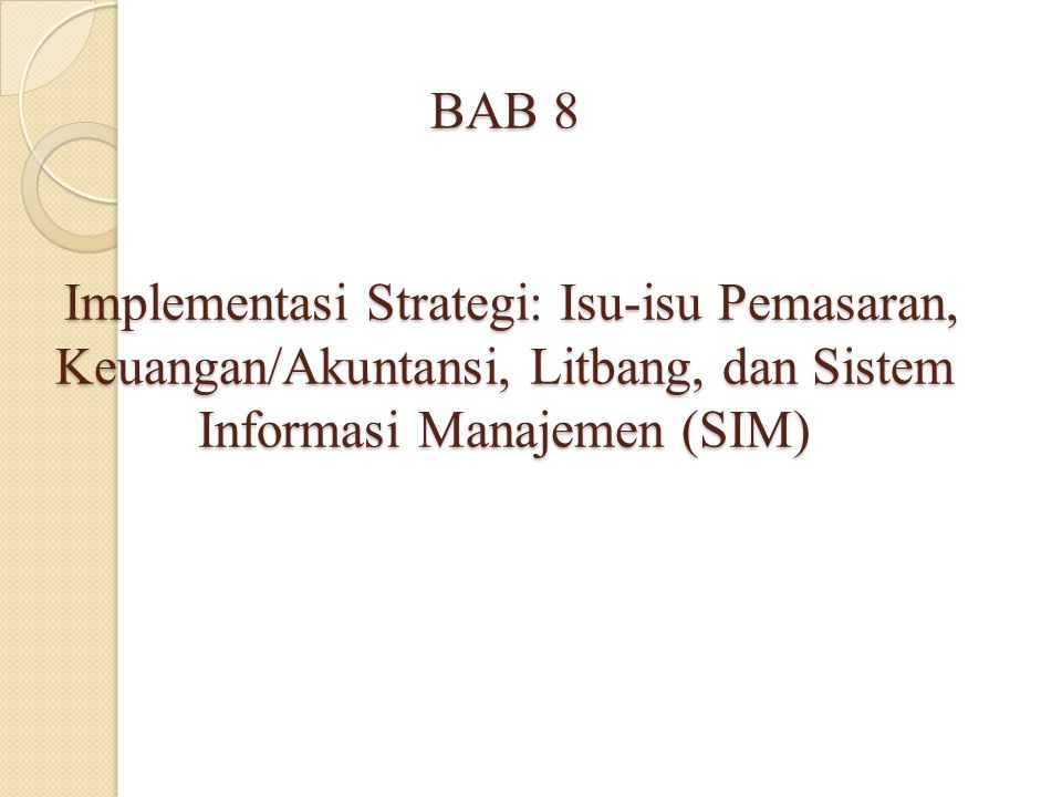 BAB 8 Implementasi Strategi: Isu-isu Pemasaran, Keuangan/Akuntansi, Litbang, dan Sistem Informasi Manajemen (SIM)