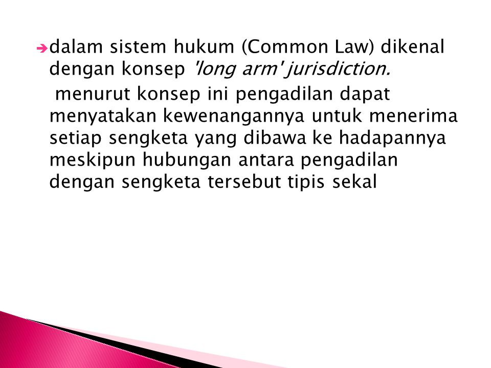 dalam sistem hukum (Common Law) dikenal dengan konsep long arm jurisdiction.