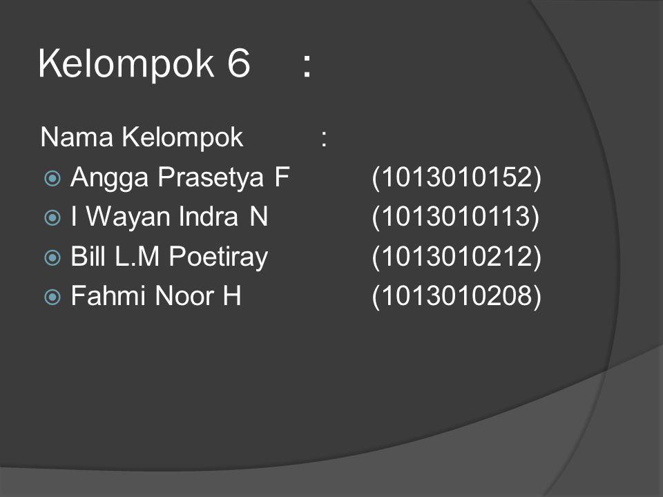 Kelompok 6 : Nama Kelompok : Angga Prasetya F (1013010152)