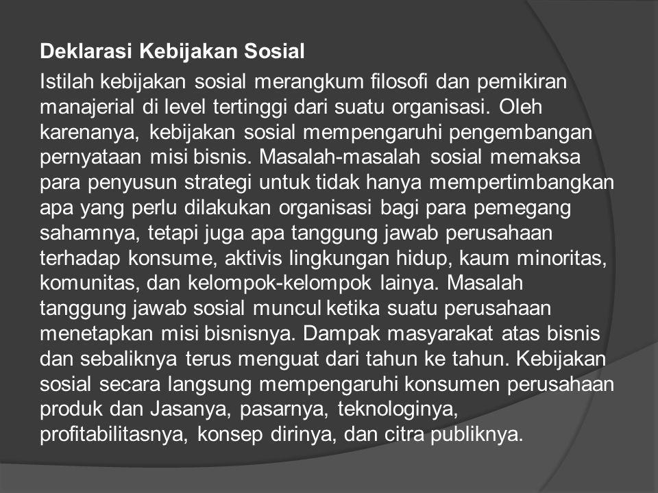 Deklarasi Kebijakan Sosial Istilah kebijakan sosial merangkum filosofi dan pemikiran manajerial di level tertinggi dari suatu organisasi.