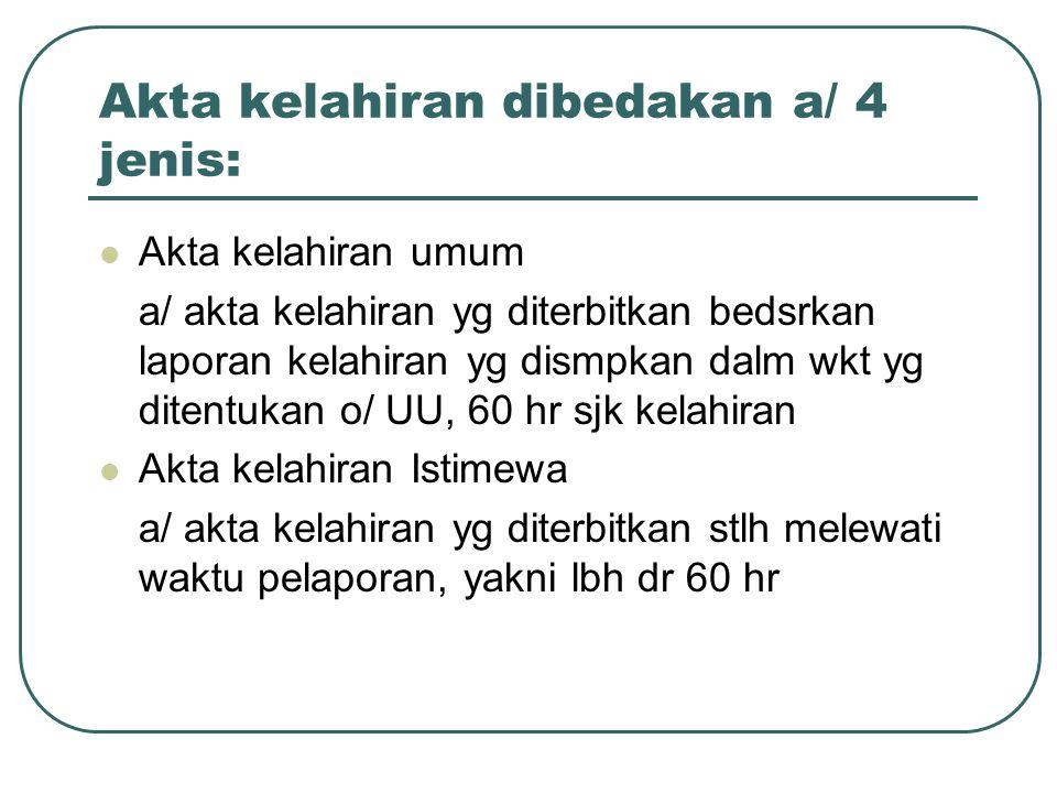Akta kelahiran dibedakan a/ 4 jenis: