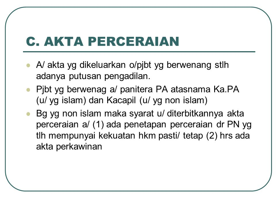 C. AKTA PERCERAIAN A/ akta yg dikeluarkan o/pjbt yg berwenang stlh adanya putusan pengadilan.