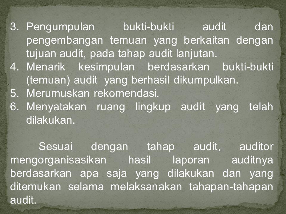 Pengumpulan bukti-bukti audit dan pengembangan temuan yang berkaitan dengan tujuan audit, pada tahap audit lanjutan.