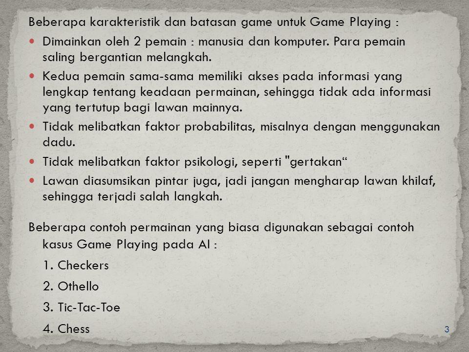 Beberapa karakteristik dan batasan game untuk Game Playing :