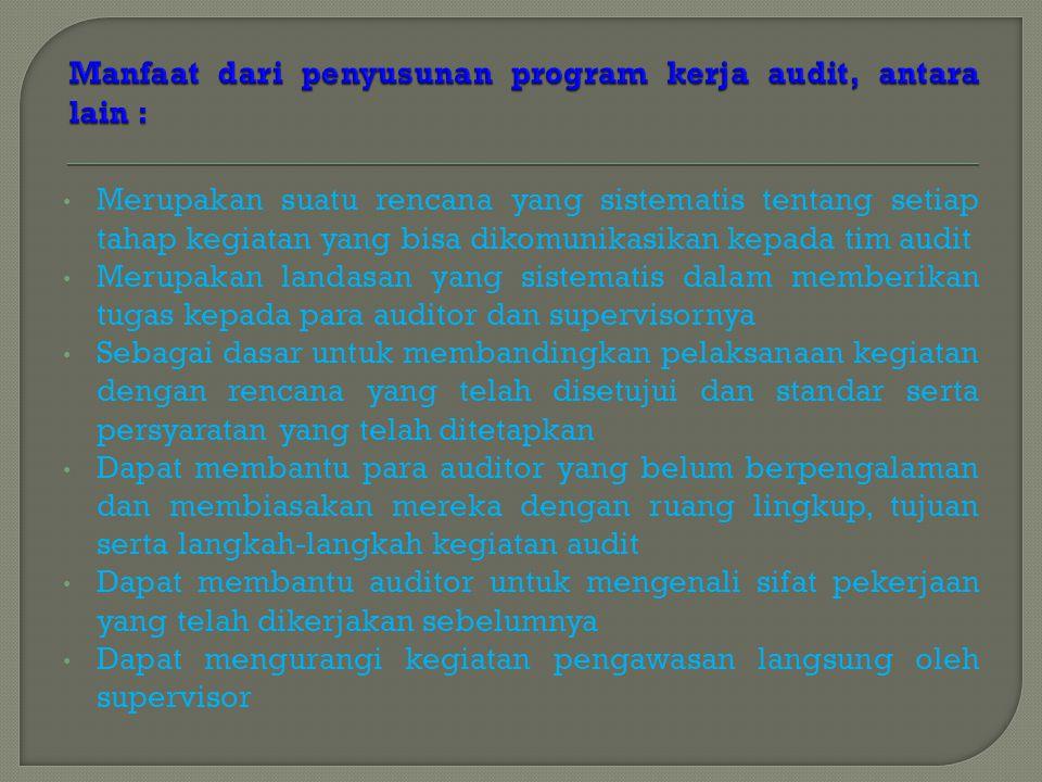 Manfaat dari penyusunan program kerja audit, antara lain :