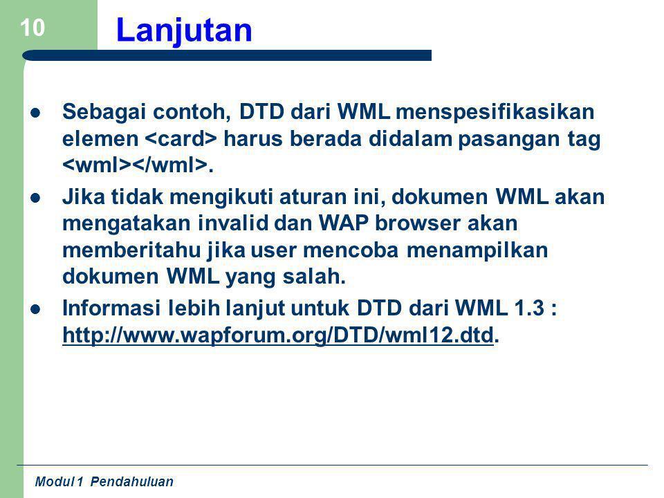 Lanjutan Sebagai contoh, DTD dari WML menspesifikasikan elemen <card> harus berada didalam pasangan tag <wml></wml>.