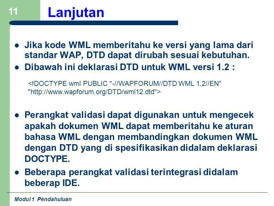Lanjutan Jika kode WML memberitahu ke versi yang lama dari standar WAP, DTD dapat dirubah sesuai kebutuhan.