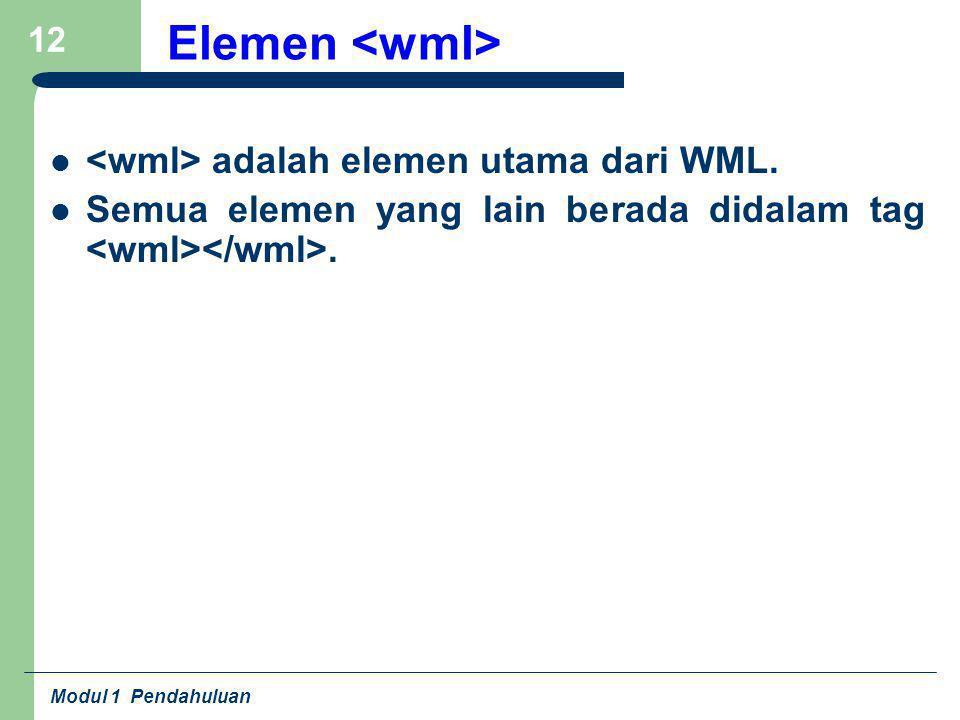 Elemen <wml> <wml> adalah elemen utama dari WML.