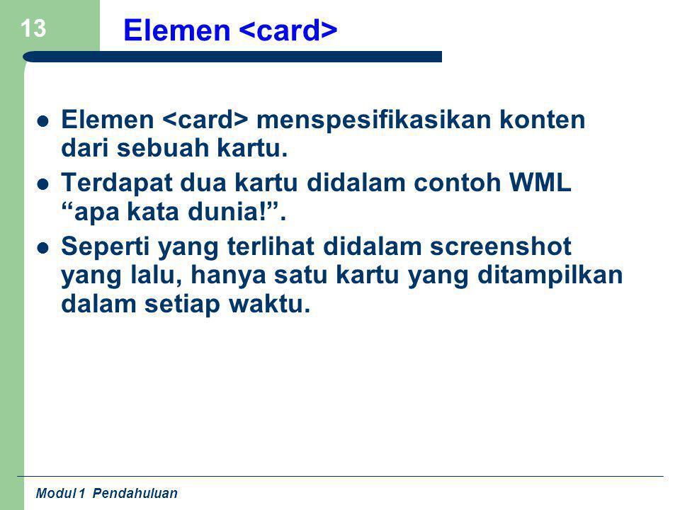 Elemen <card> Elemen <card> menspesifikasikan konten dari sebuah kartu. Terdapat dua kartu didalam contoh WML apa kata dunia! .
