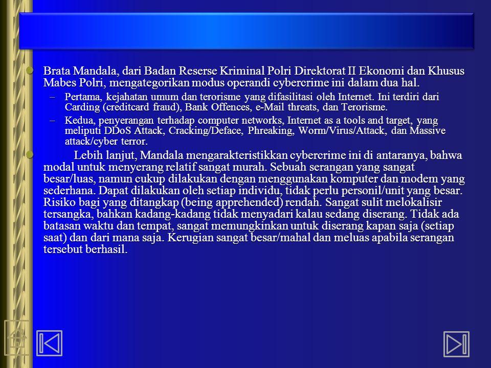Brata Mandala, dari Badan Reserse Kriminal Polri Direktorat II Ekonomi dan Khusus Mabes Polri, mengategorikan modus operandi cybercrime ini dalam dua hal.