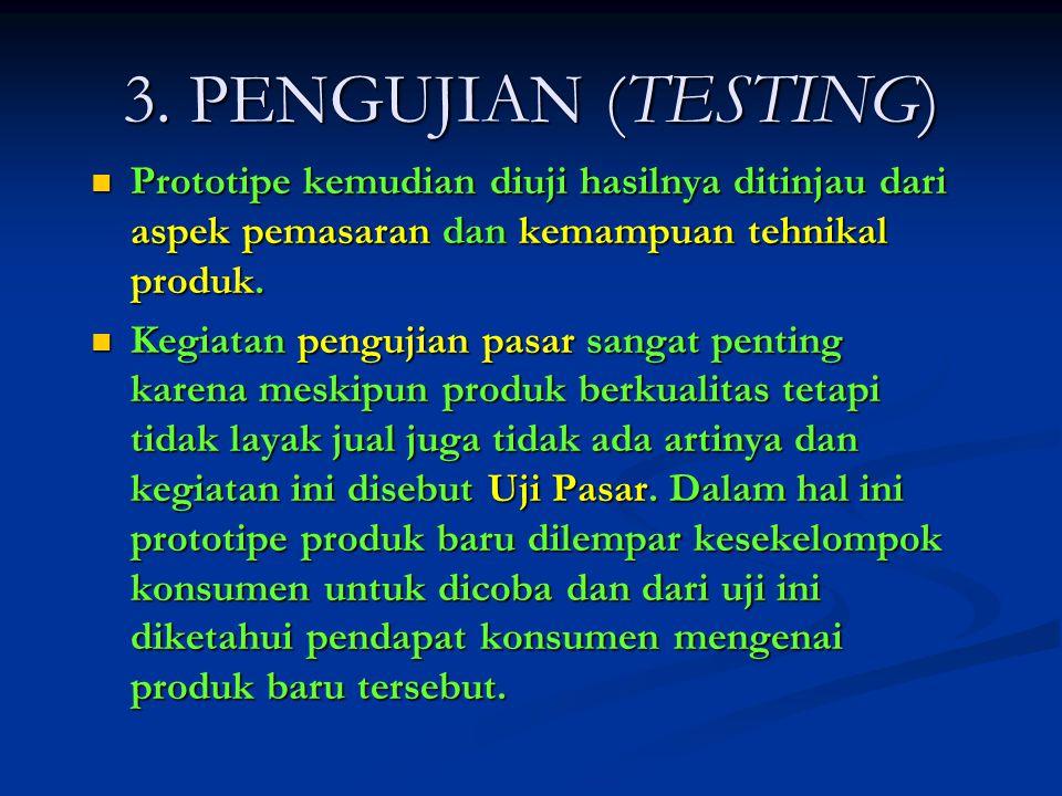 3. PENGUJIAN (TESTING) Prototipe kemudian diuji hasilnya ditinjau dari aspek pemasaran dan kemampuan tehnikal produk.