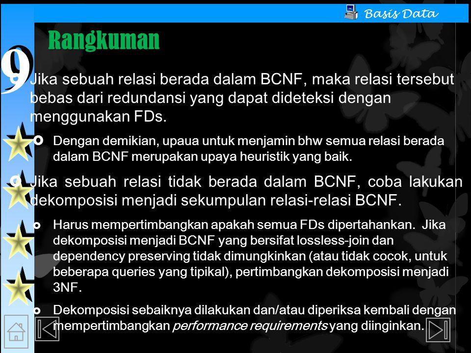 Rangkuman Jika sebuah relasi berada dalam BCNF, maka relasi tersebut bebas dari redundansi yang dapat dideteksi dengan menggunakan FDs.