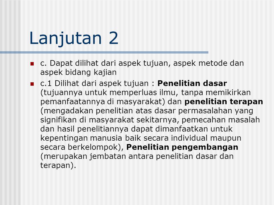 Lanjutan 2 c. Dapat dilihat dari aspek tujuan, aspek metode dan aspek bidang kajian.
