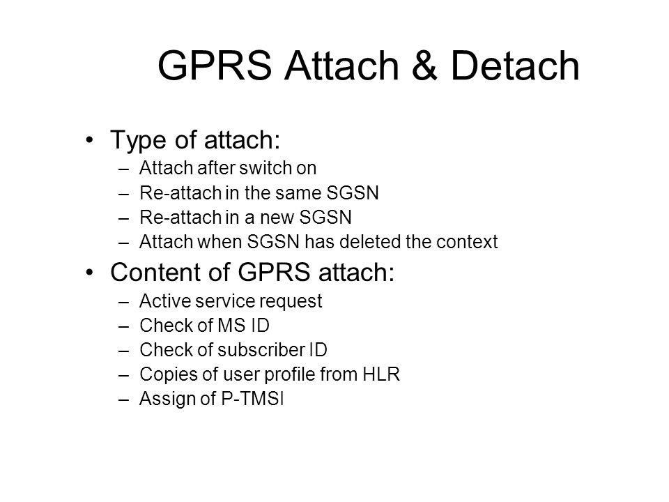 GPRS Attach & Detach Type of attach: Content of GPRS attach: