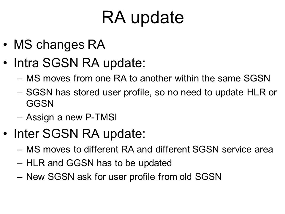 RA update MS changes RA Intra SGSN RA update: Inter SGSN RA update: