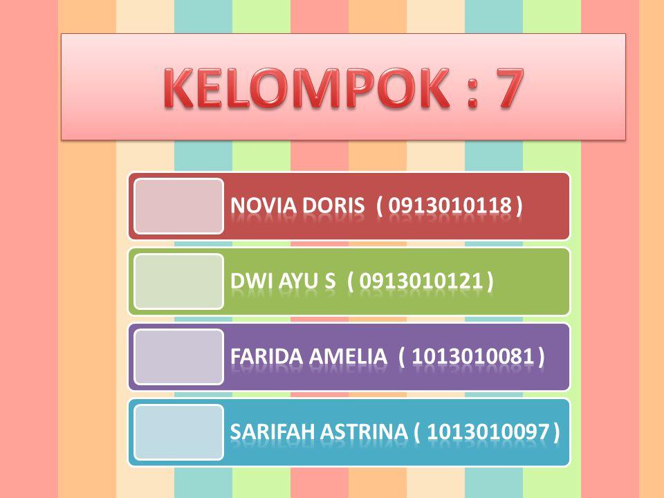 KELOMPOK : 7 Novia Doris ( 0913010118 ) Dwi Ayu S ( 0913010121 )