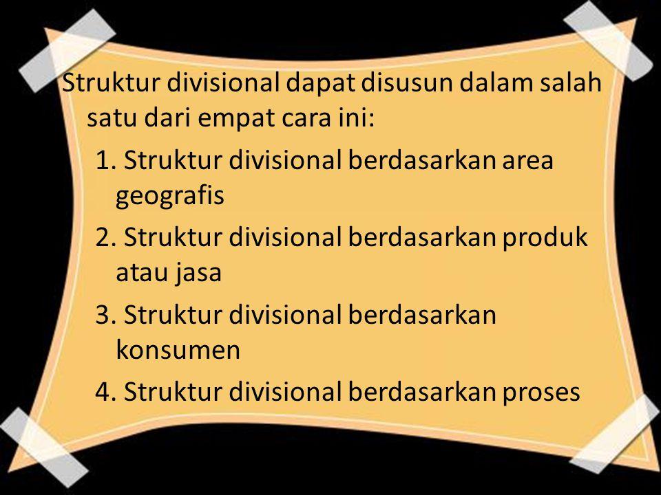 Struktur divisional dapat disusun dalam salah satu dari empat cara ini: