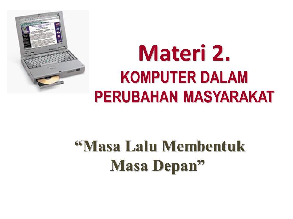 Materi 2. KOMPUTER DALAM PERUBAHAN MASYARAKAT