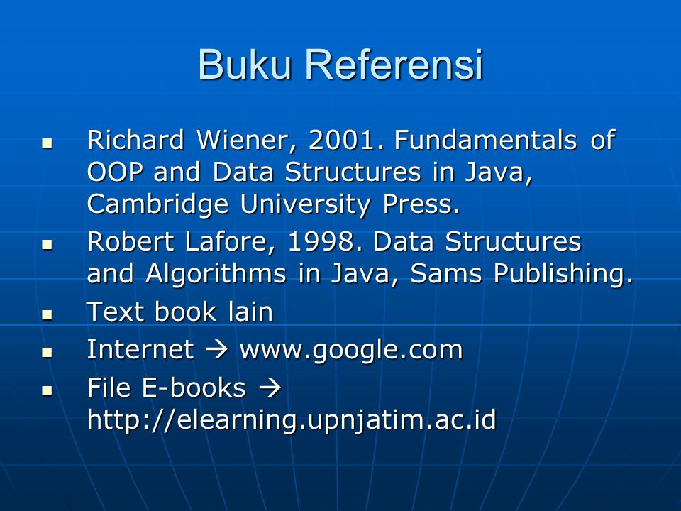 Buku Referensi Richard Wiener, 2001. Fundamentals of OOP and Data Structures in Java, Cambridge University Press.