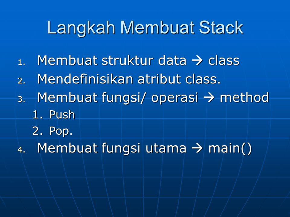 Langkah Membuat Stack Membuat struktur data  class