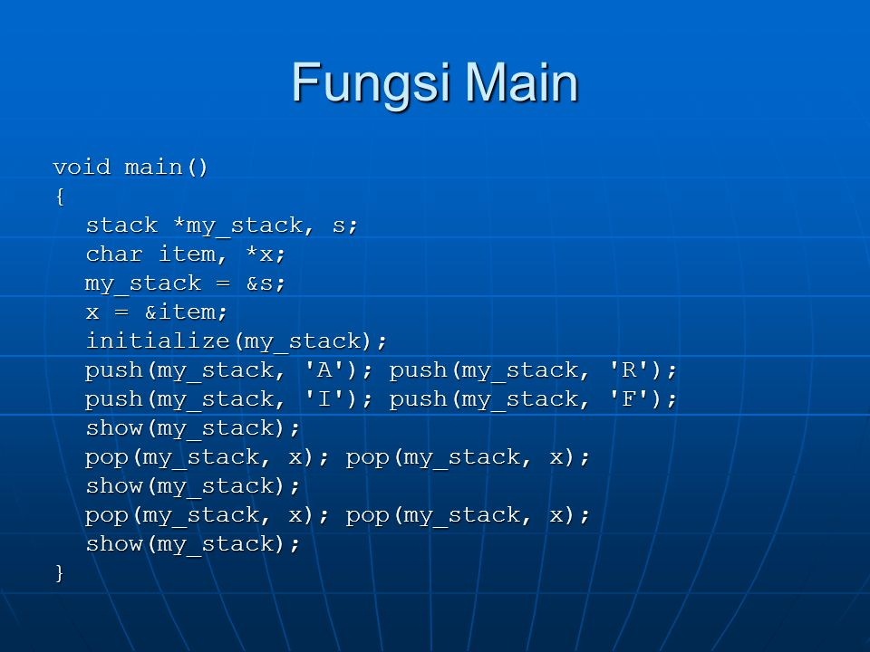 Fungsi Main void main() { stack *my_stack, s; char item, *x;
