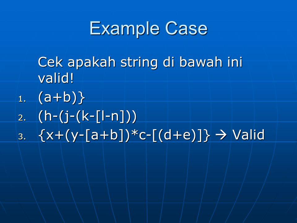Example Case Cek apakah string di bawah ini valid! (a+b)}