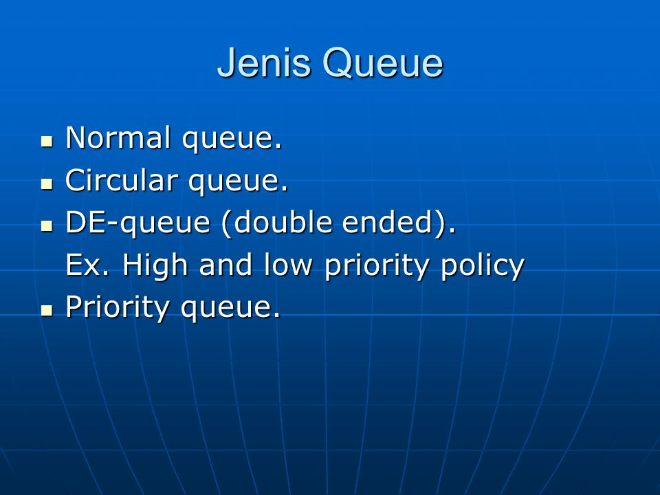Jenis Queue Normal queue. Circular queue. DE-queue (double ended).