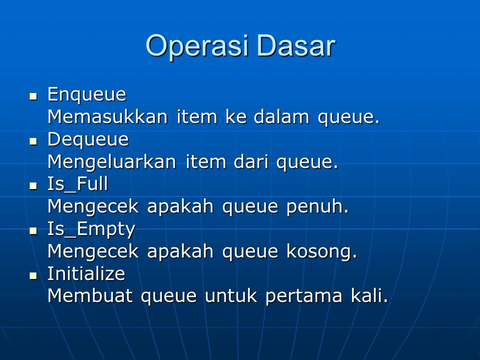 Operasi Dasar Enqueue Memasukkan item ke dalam queue. Dequeue