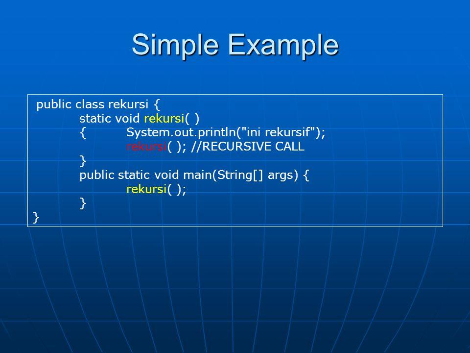 Simple Example public class rekursi { static void rekursi( )