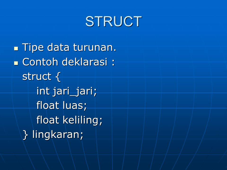 STRUCT Tipe data turunan. Contoh deklarasi : struct { int jari_jari;